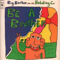 BIG BROTHER AND THE HOLDING CO.-  Be A Brother
