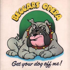 BEGGARS OPERA -  Get Your Dog Of Me