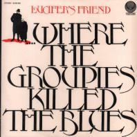 LUCIFER`S FRIEND - ....Where The Groupies Killed The Blues